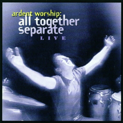Ardent Worship - All Together Separate Live by All Together Separate