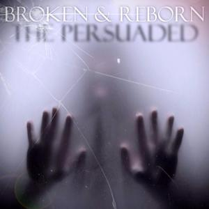 Broken & Reborn by The Persuaded