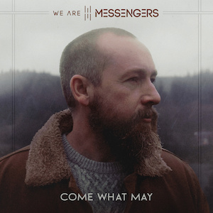 We Are Messengers Come What May