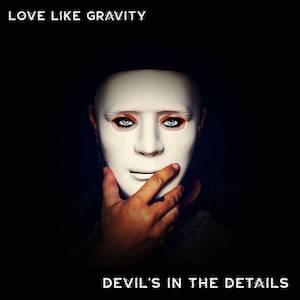 Love Like Gravity Devil's in the Details