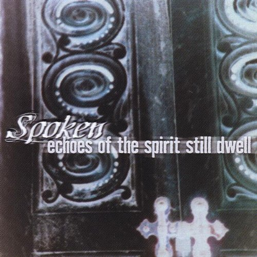 Echoes of the Spirit Still Dwell by Spoken