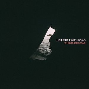 If I Never Speak Again by Hearts Like Lions