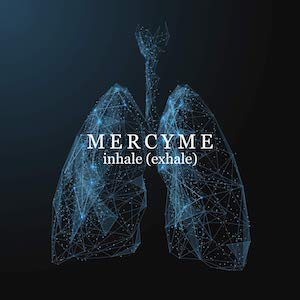 Mercy Me inhale (exhale)