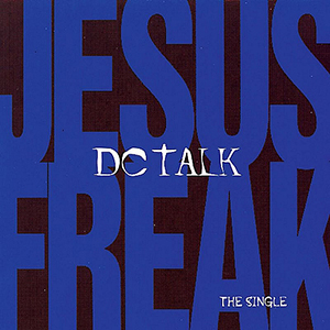 Jesus Freak Single by DC Talk
