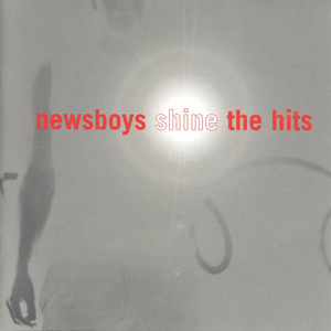 Shine - The Hits by Newsboys