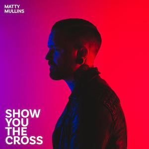 Matty Mullins Show You The Cross