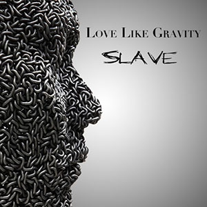 Slave by Love Like Gravity