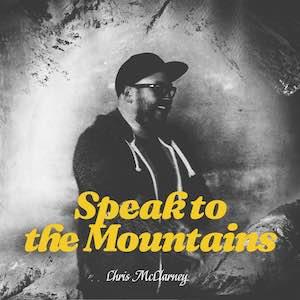 Chris McClarney Speak To The Mountains