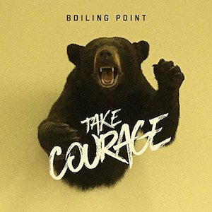 Take Courage by Boiling Point
