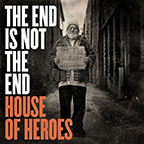 House of Heroes The End Is Not The End