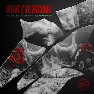 Seventh Day Slumber What I've Become