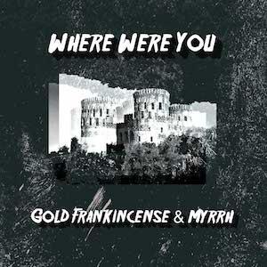 Gold Frankincense & Myrrh Where Were You